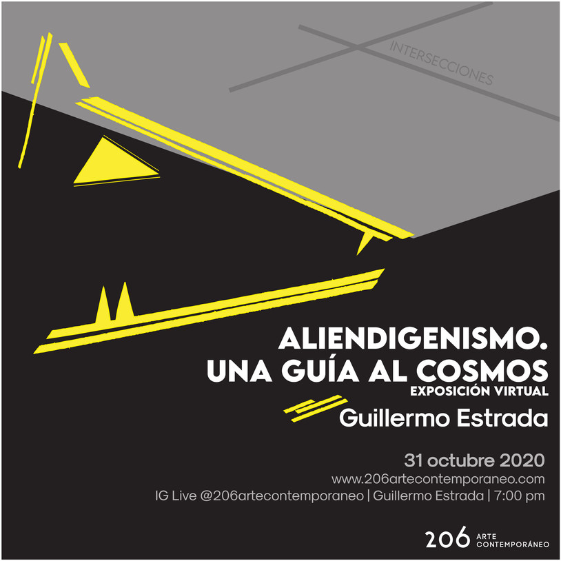 Sábado 31 de octubre | 7:00 pm | Aliendigenismo. Una guía al cosmos de Guillermo Estrada.