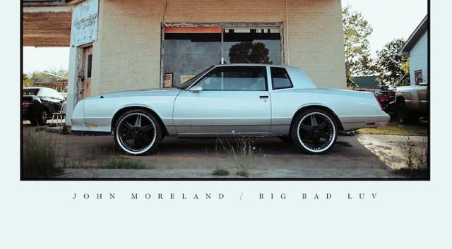 Big Bad Luv by John Moreland