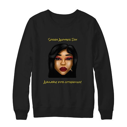 "The ""Sorry Another Day"" Official Sweatshirt"