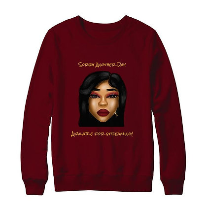 """The """"Sorry Another Day"""" Official Sweatshirt"""