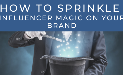 How To Sprinkle Influencer Magic On Your Brand