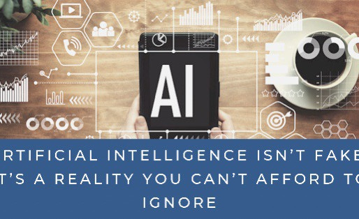 Artificial Intelligence Isn't Fake, It's A Reality You Can't Afford To Ignore
