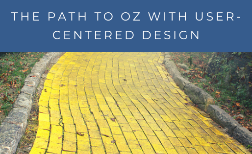 Follow The Yellow Brick Road With User-Centered Design