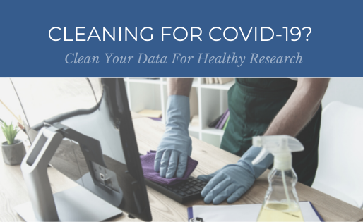 Cleaning for COVID-19? Clean Your Data For Healthy Research