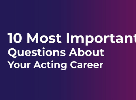 10 Most Important Questions About Your Acting Career
