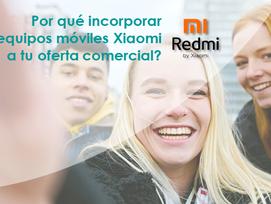 Equipos Xiaomi ¿Por qué incorporarlos a tu oferta comercial?