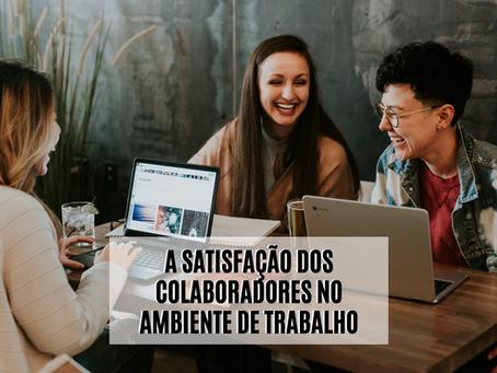 A satisfação dos colaboradores no ambiente de trabalho