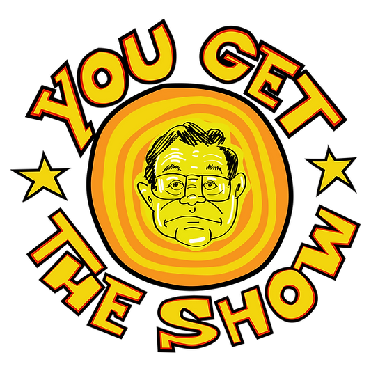 YOU GET THE SHOW button.png