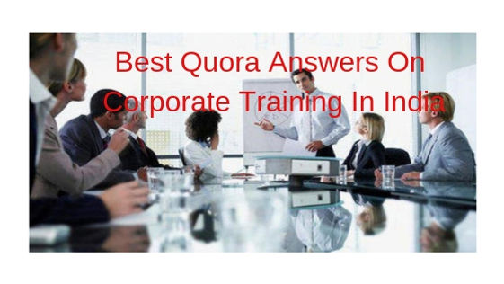 Best Quora Answers On Corporate Training In India
