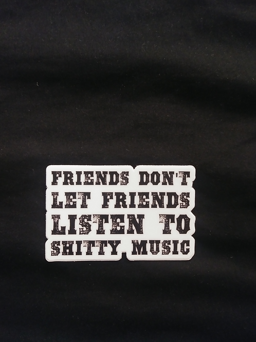 Friends Don't Let Friends Listen To Shitty Music Magnet
