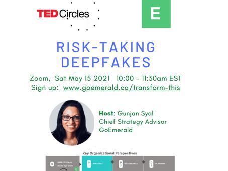 Risk-taking Deepfakes: TED Circles (May 2021)