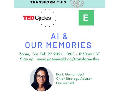 AI & Our Memories: TED Circles (Feb 2021)