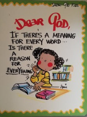 Dear God, If There's a Meaning For Every Word ... Is There a Reason..?