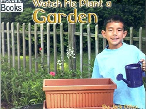 Watch Me Plant a Garden