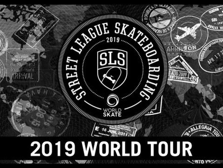 2019 WORLD SKATE SLS PRO TOUR: DATES AND LOCATIONS
