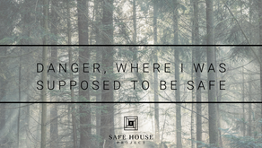 Danger, When I was Supposed to be Safe