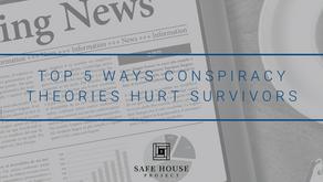 Top 5 Ways Conspiracy Theories Hurt Survivors