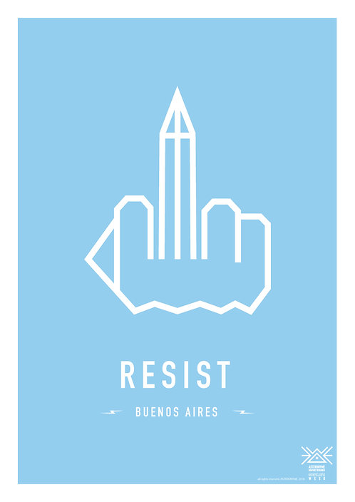 RESIST BUENOS AIRES . (Buenos Aires's Obelisk)