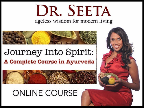 JOURNEY INTO SPIRIT: A Complete Course in Ayurveda (ONLINE COURSE)