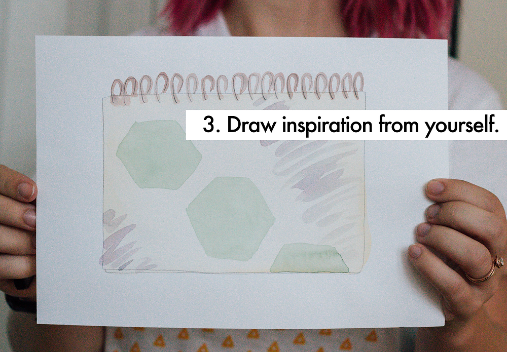 3. Draw inspiration from yourself.