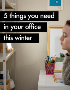 5 things you need in your office this winter