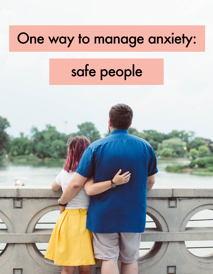 One way to manage anxiety: safe people