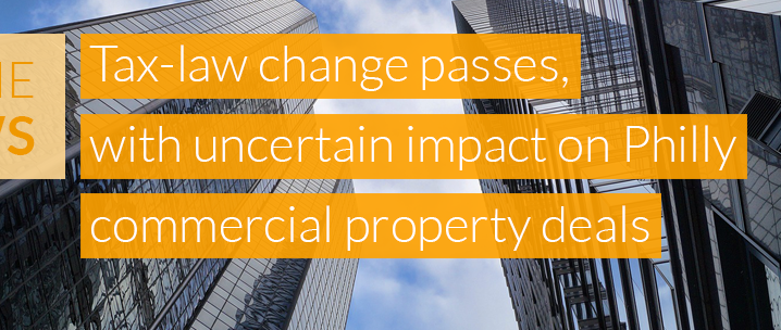 In The News: Tax-law change passes, with uncertain impact on Philly commercial property deals