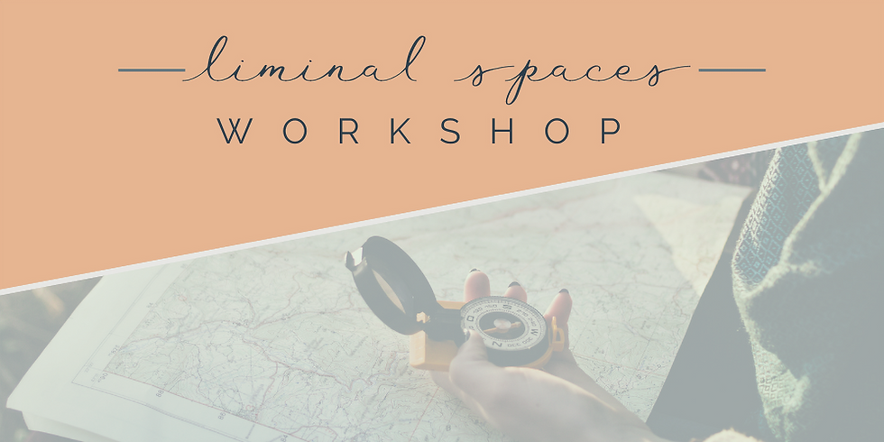 Liminal Spaces Workshop