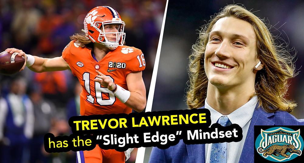 "Trevor Lawrence has the ""Slight Edge"" Mindset"