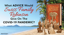 What ADVICE Would Swiss Family Robinson Give On the COVID-19 Pandemic?
