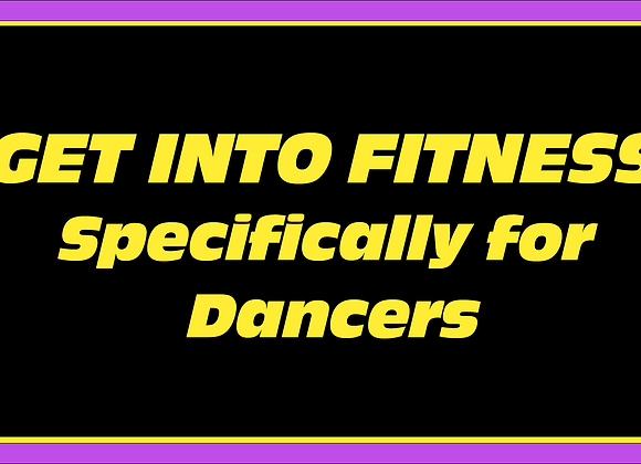 Get into Fitness! (Specifically for Dancers)