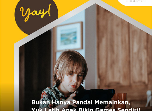 Yuk Latih Anak Jago Bikin Games Sendiri!