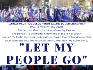 12.08.20 MSG FROM JESUS ABOUT 12/12/20 JERICHO MARCH IN DC
