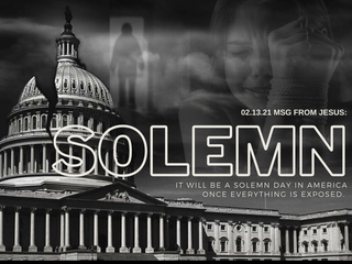 02.13.21 MSG FROM JESUS: It will be a solemn day in America when everything gets exposed.