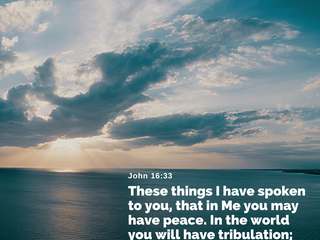 I heard the LORD say, John 16:33