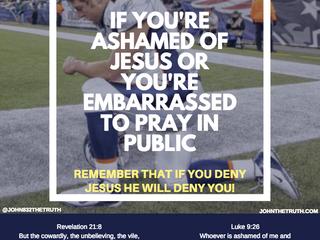 DON'T BE ASHAMED OF JESUS OR PRAYING IN PUBLIC