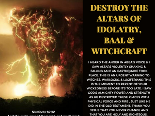 11.26.17 DREAM FROM JESUS: GOD WILL DESTROY THE ALTARS OF IDOLATRY, BAAL & WITCHCRAFT.