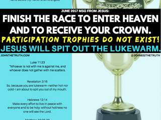 JUNE 2017 MSG FROM JESUS:FINISH THE RACE TO ENTER HEAVEN AND TO RECEIVE YOUR CROWN. PARTICIPATION TR