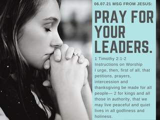 06.07.21 MSG FROM JESUS: PRAY FOR YOUR LEADERS.    1 Timothy 2:1-2.