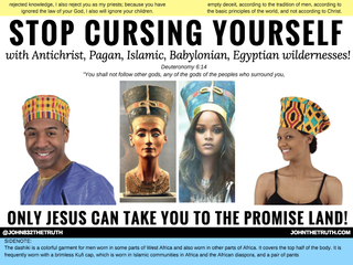 STOP CURSING YOURSELF with Antichrist, Pagan, Islamic, Babylonian, Egyptian wildernesses! ONLY JESUS