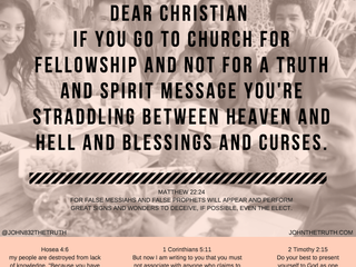 IF YOU GO TO CHURCH FOR FELLOWSHIP AND NOT FOR A TRUTH AND SPIRIT MESSAGE YOU'RE STRADDLING BETW