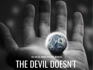 01.23.21 MSG FROM JESUS: THE DEVIL DOESN'TDECLARE TIMELINES, I DO!