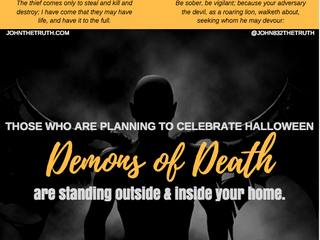 THOSE WHO ARE PLANNING TO CELEBRATE HALLOWEEN Demons of Death are standing outside & inside your