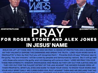 PRAY FOR ROGER STONE AND ALEX JONES IN JESUS' NAME