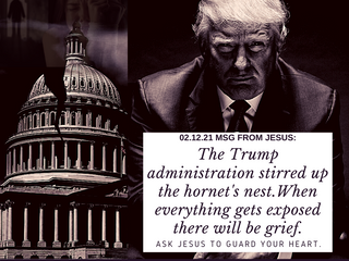 02.12.21 MSG FROM JESUS: Potus Trump stirred up the hornet's nest. When everything gets exposed