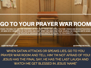 GO TO YOUR PRAYER WAR ROOM!