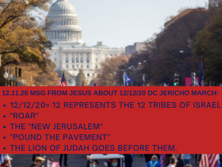 12.11.20 MSG FROM JESUS ABOUT 12/12/20 JERICHO MARCH IN DC