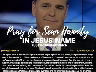 Pray for Sean Hannity in JESUS' name!