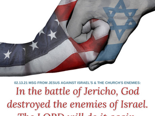 02.13.21 MSG FROM JESUS: In the battle of Jericho, GOD destroyed the enemies of Israel. GOD will do