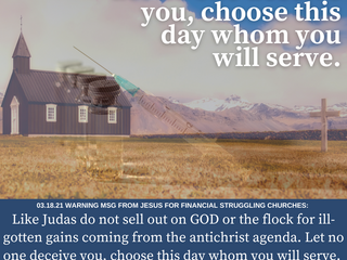 03.18.21 WARNING MSG FROM JESUS FOR FINANCIAL STRUGGLING CHURCHES: